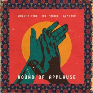 Walshy Fire - Round Of Applause Ft. Ice Prince & Demarco